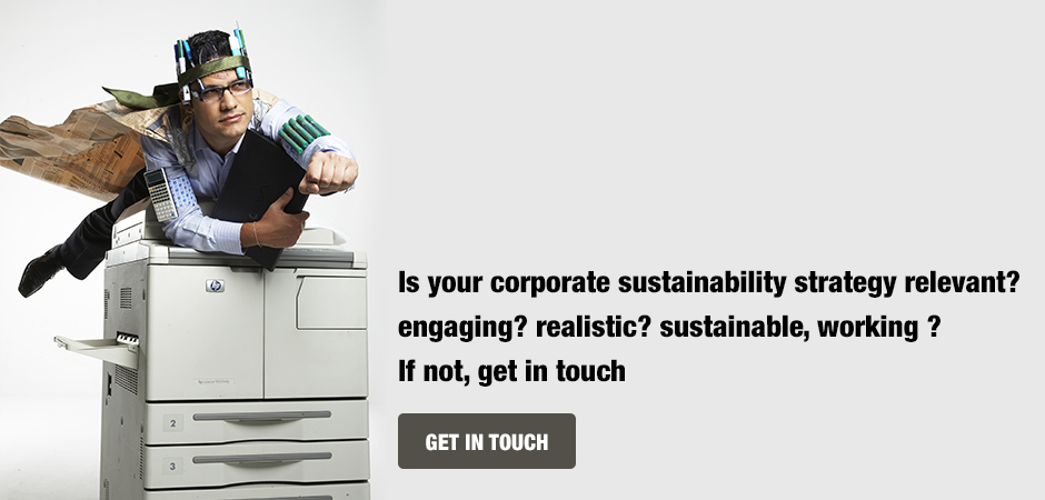 Is your corporate sustainability strategy relevant? engaging? realistic? sustainable, working ?  If not, get in touch